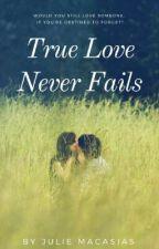 """True Love Never Fails"" by JulieMacasias1"