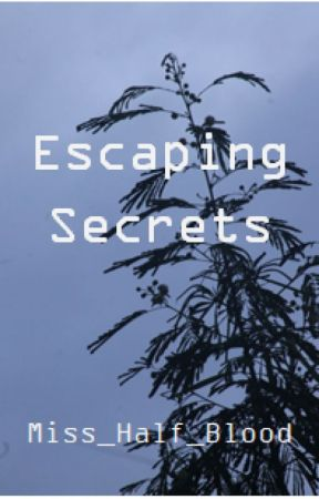 Escaping Secrets by Miss_Half_Blood