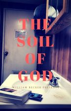 The Soil Of God by TheWilliamBecker