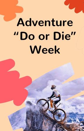 Adventure's 'Do Or Die' Week by adventure