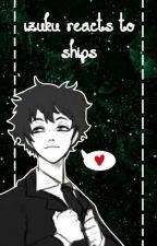Izuku Reacts To Ships by -_Izuku_Midoriya_-