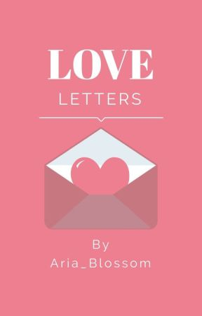 Love Letters by Aria_Blossom
