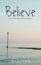 (Un)Belive : if i can't say, what happend? by Athiyah24_