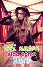 Mi Nueva vida como nerd by Sofiagonzalez31