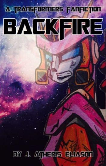 Backfire: A Transformers Fanfiction - J  Atheris Eliason