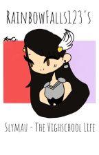 Slymau - The Highschool Life by RainbowFalls123