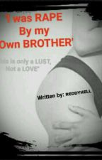 I was RAPE by my own BROTHER  by ReddyHell