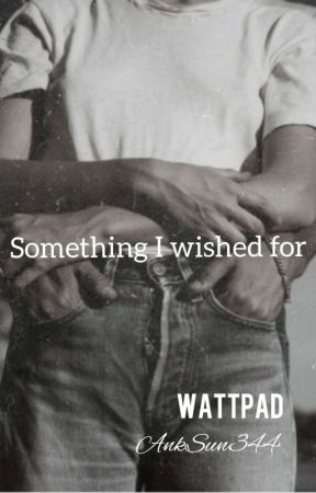 Something I wished for || Wattys 2019 by AnkSun344