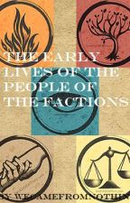 Divergent: The Early Lives of the People of the Factions by wecamefromnothing