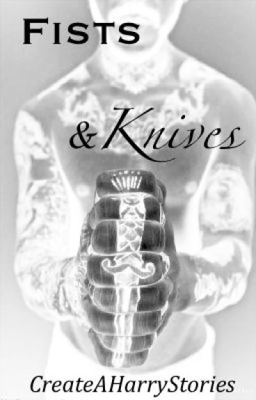 Fists and Knives (A Harry Styles Fanfiction)