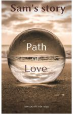 Path Of Love (Sam's story)  by deey_jah
