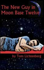 The New Guy in Moon Base Twelve by tomlichtenberg