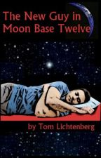 The New Guy in Moon Base Twelve by tomlichtenberg