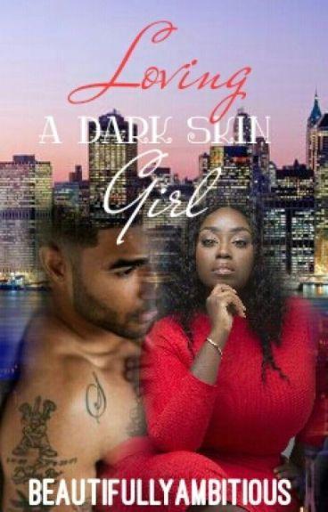 Loving A Dark Skin Girl (Complete)