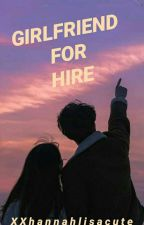 Girlfriend For Hire [Completed] by xxhannahlisacute
