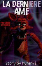 La Dernière Âme | Fanfiction Five Night At Freddy's by Myfanwi