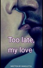 Too late, my love || WW by WWioletta