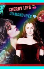 Cherry Lips, Diamond Eyes. /Camren\ by E_trmbl