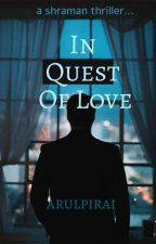 In Quest Of Love by arulpirai
