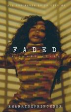 FADED by XharrysXprincessX
