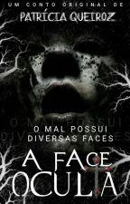 A Face Oculta by patty_queiiroz