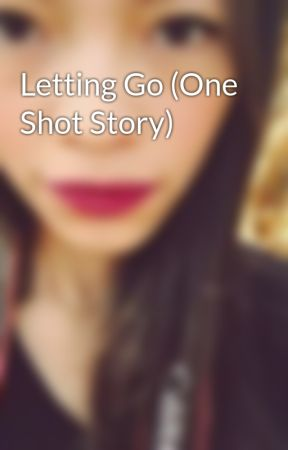 Letting Go (One Shot Story) by LadyLeo