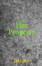 Her Property (Under Revisions) by JMYS12