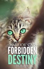 Warrior Cats: Forbidden Destiny by Floriah-