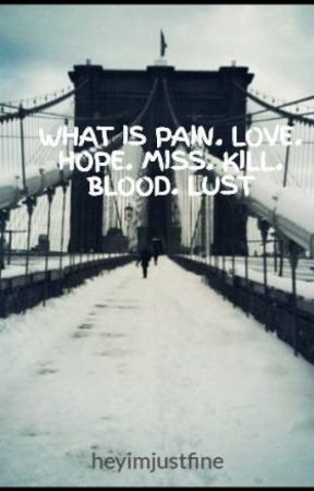 WHAT IS PAIN. LOVE. HOPE. MISS. KILL. BLOOD. LUST by heyimjustfine