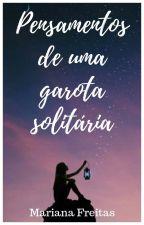 Pensamentos de uma garota solitária by MARIlFREITAS