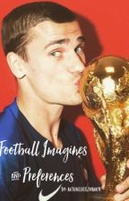 Football Imagines & Preferences *ON HOLD* by antoinegriezmann91