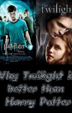 Why Twilight is better than Harry Potter by ArghIHateThePrinter