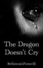 The Dragon Doesn't Cry by SarcasticPerson13