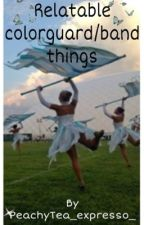 Relatable Color Guard/Band things. (Mostly Colorguard) by alicarp568