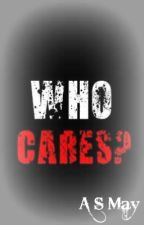 Who Cares? by A_S_May