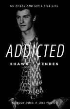 Addicted 2 [Shawn Mendes] by _DaddyShawn_