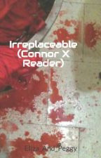 Irreplaceable (Connor X Reader) /(RK800 X Reader) by Sincerely_Phoebe
