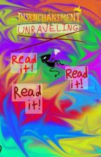 Unraveling (Disenchantment story) by unseendude531