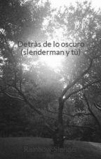 Detràs de lo oscuro (slenderman y tù) by Rainbow-Slender