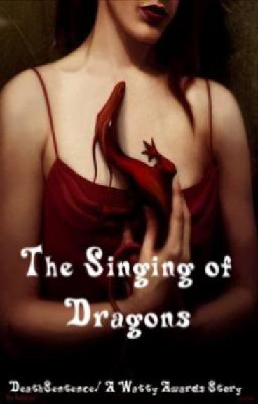 The Singing of Dragons (My Watty Awards Story!)