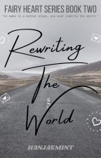 Rewriting The World ➳ [rewriting time sequel] ☑ by hanjaemint