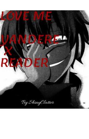 Love me | Yandere x Reader by ShinyClatter