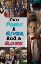 Two Ponds, A River, And A Rose {[Doctor Who Fanfic]} by KennedieKall