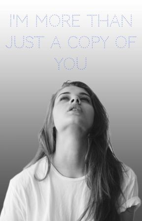 I'm More Than Just A Copy Of You by Wayward_Shishter