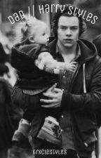 Dad // Harry Styles by grxciestyles