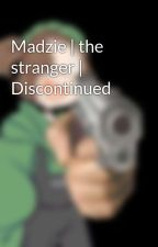 Madzie | the stranger. by Elizabeth_A_Nickell