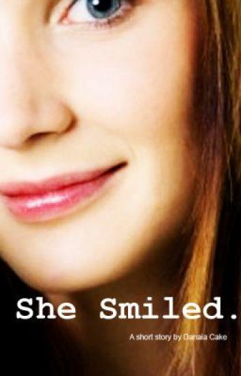 She Smiled.