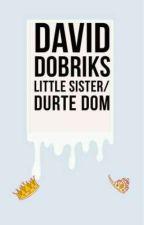 David dobriks little sister/ durte dom  by Famous_DJ_23