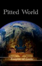 Pitted World I: Empire of Gods by KimikoBlue