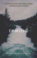 Rewind by condoningcaitlin